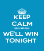 KEEP CALM BECAUSE WE'LL WIN  TONIGHT  - Personalised Poster A4 size