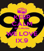 KEEP CALM BECAUSE WE LOVE IX.9 - Personalised Poster A4 size