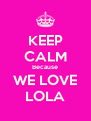 KEEP CALM Because WE LOVE LOLA - Personalised Poster A4 size