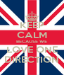 KEEP CALM BECAUSE WE LOVE ONE DIRECTION - Personalised Poster A4 size