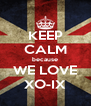 KEEP CALM because WE LOVE XO-IX - Personalised Poster A4 size