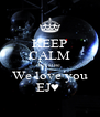 KEEP CALM because We love you EJ♥  - Personalised Poster A4 size