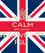 KEEP CALM BECAUSE  WE LOVE YOU  FELI  - Personalised Poster A4 size