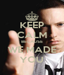 KEEP CALM BECAUSE WE MADE YOU - Personalised Poster A4 size