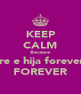 KEEP CALM Because We madre e hija forever amigas FOREVER - Personalised Poster A4 size