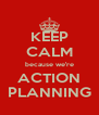 KEEP CALM because we're ACTION PLANNING - Personalised Poster A4 size