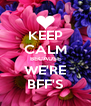 KEEP CALM BECAUSE WE'RE BFF'S - Personalised Poster A4 size