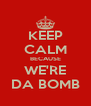 KEEP CALM BECAUSE WE'RE DA BOMB - Personalised Poster A4 size