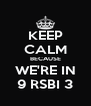 KEEP CALM BECAUSE WE'RE IN 9 RSBI 3 - Personalised Poster A4 size