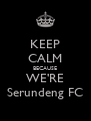 KEEP CALM BECAUSE WE'RE Serundeng FC - Personalised Poster A4 size