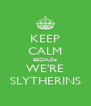 KEEP CALM BECAUSe WE'RE SLYTHERINS - Personalised Poster A4 size
