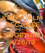 KEEP CALM BECAUSE WE STILL TOGETHER 4/26/13 - Personalised Poster A4 size