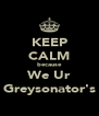 KEEP CALM because We Ur Greysonator's - Personalised Poster A4 size