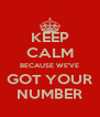 KEEP CALM BECAUSE WE'VE GOT YOUR NUMBER - Personalised Poster A4 size