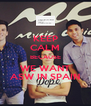 KEEP CALM BECAUSE WE WANT ASW IN SPAIN - Personalised Poster A4 size