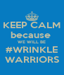 KEEP CALM because  WE WILL BE #WRINKLE WARRIORS - Personalised Poster A4 size
