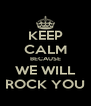 KEEP CALM BECAUSE WE WILL ROCK YOU - Personalised Poster A4 size