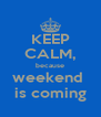 KEEP CALM, because weekend  is coming - Personalised Poster A4 size
