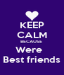 KEEP CALM BECAUSE  Were    Best friends  - Personalised Poster A4 size