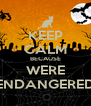 KEEP CALM BECAUSE WERE ENDANGERED - Personalised Poster A4 size
