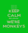KEEP CALM BECAUSE  WE'RE  MONKEYS - Personalised Poster A4 size