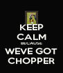 KEEP CALM BECAUSE WEVE GOT CHOPPER - Personalised Poster A4 size