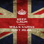 KEEP CALM because  WILL'S CURSE ISN'T REAL - Personalised Poster A4 size