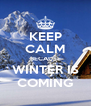 KEEP CALM BECAUSE WINTER IS COMING - Personalised Poster A4 size
