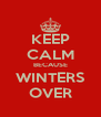 KEEP CALM BECAUSE WINTERS OVER - Personalised Poster A4 size