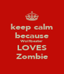 keep calm because Wolfbeater LOVES Zombie - Personalised Poster A4 size