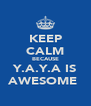 KEEP CALM BECAUSE Y.A.Y.A IS AWESOME  - Personalised Poster A4 size