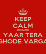 KEEP CALM BECAUSE YAAR TERA GHODE VARGA - Personalised Poster A4 size