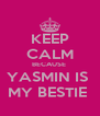 KEEP CALM BECAUSE  YASMIN IS  MY BESTIE  - Personalised Poster A4 size