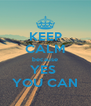 KEEP CALM because YES  YOU CAN - Personalised Poster A4 size