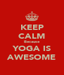 KEEP CALM Because YOGA IS AWESOME - Personalised Poster A4 size