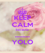 KEEP CALM because .......... YOLO - Personalised Poster A4 size