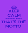 KEEP CALM BECAUSE YOLO THAT'S THE  MOTTO  - Personalised Poster A4 size