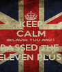 KEEP CALM BECAUSE YOU AND I PASSED THE  ELEVEN PLUS! - Personalised Poster A4 size