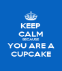 KEEP CALM BECAUSE YOU ARE A CUPCAKE - Personalised Poster A4 size