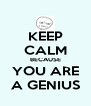 KEEP CALM BECAUSE YOU ARE A GENIUS - Personalised Poster A4 size