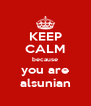 KEEP CALM because you are alsunian - Personalised Poster A4 size