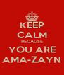 KEEP CALM BECAUSE YOU ARE AMA-ZAYN - Personalised Poster A4 size