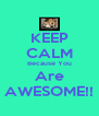 KEEP CALM Because You Are AWESOME!! - Personalised Poster A4 size