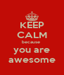 KEEP CALM because  you are awesome - Personalised Poster A4 size