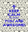 KEEP CALM BECAUSE YOU ARE AWESOME! - Personalised Poster A4 size