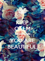 KEEP CALM BECAUSE YOU ARE BEAUTIFUL - Personalised Poster A4 size