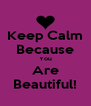 Keep Calm Because You Are Beautiful! - Personalised Poster A4 size