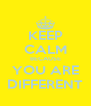 KEEP CALM BECAUSE YOU ARE DIFFERENT - Personalised Poster A4 size