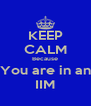 KEEP CALM Because You are in an IIM - Personalised Poster A4 size