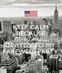 KEEP CALM BECAUSE YOU ARE  INVITED TO MY FAREWELL PARTY - Personalised Poster A4 size